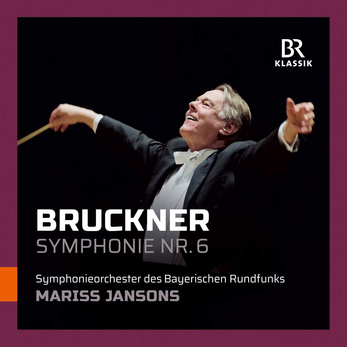 CD-Rezension: Anton Bruckner, Symphonie Nr. 6, Symphonieorchester des Bayerischen Rundfunks, Mariss Jansons