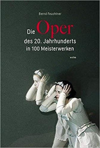 Buch-Rezension, Bernd Feuchtner:Die Oper des 20. Jahrhunderts in 100 Meisterwerken  klassik-begeistert.de