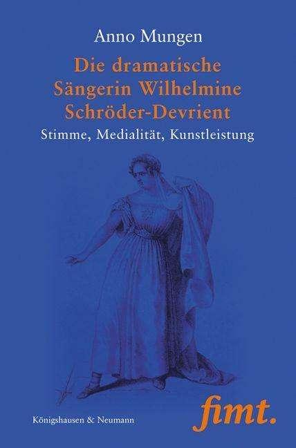 Buchbesprechung: Anno Mungen, Die dramatische Sängerin Wilhelmine Schröder-Devrient