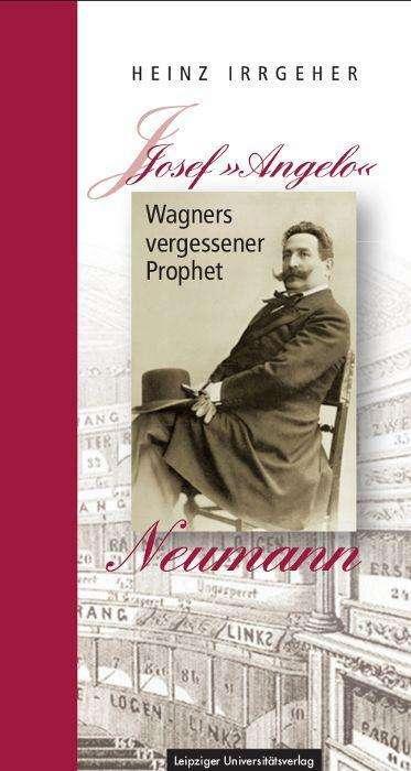 "Buch-Rezension: Heinz Irrgeher, Josef ""Angelo"" Neumann – Wagners vergessener Prophet"