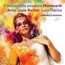 Monteverdi, Il delirio della passione, Anna Lucia Richter Luca Pianca Ensemble Claudiana  klassik-begeistert.de