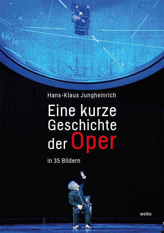 Buch-Rezension: Hans-Klaus Jungheinrich, Eine kurze Geschichte der Oper in 35 Bildern